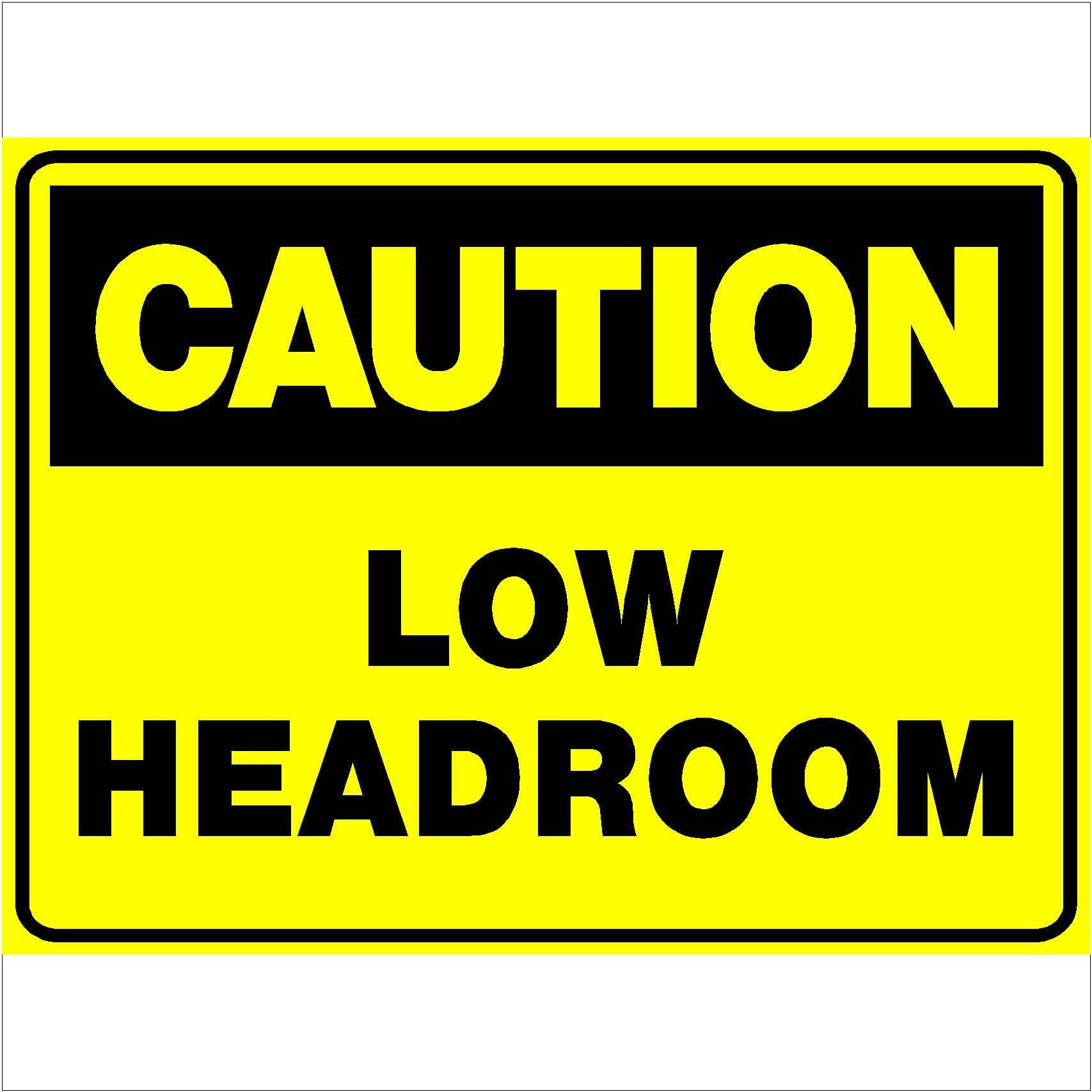 Caution Low Headroom
