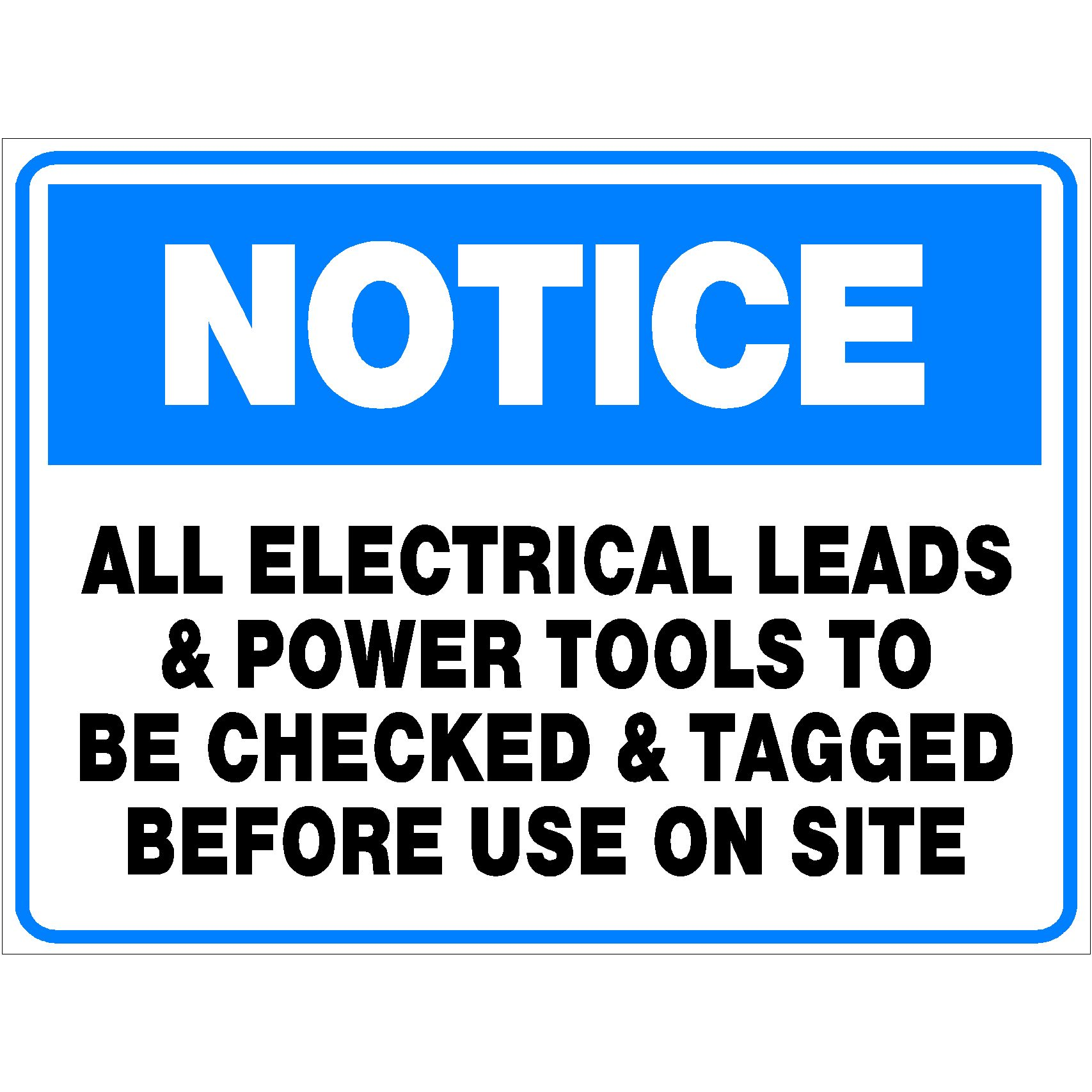 Notice All Electrical Leads And Power Tools To Be Checked And Tagged Before Use On Site